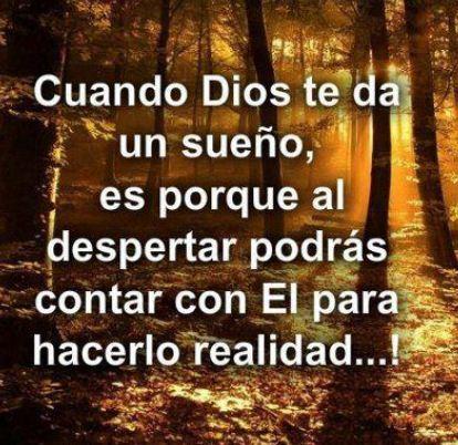 Frases De Dios Cuando Dios Te Da Un Sueño Es Porque...