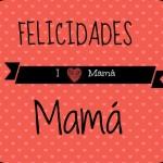 Carteles de Felicidades Mamá  para compartir en Whatsapp