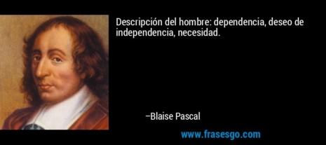 frase-descripcion_del_hombre__dependencia_deseo_de_independencia_-blaise_pascal