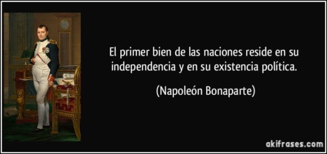 frase-el-primer-bien-de-las-naciones-reside-en-su-independencia-y-en-su-existencia-politica-napoleon-bonaparte-195239
