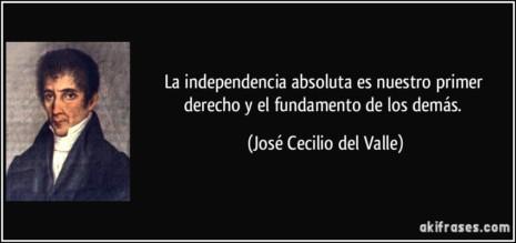 frase-la-independencia-absoluta-es-nuestro-primer-derecho-y-el-fundamento-de-los-demas-jose-cecilio-del-valle-133232