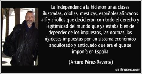 frase-la-independencia-la-hicieron-unas-clases-ilustradas-criollas-mestizas-espanoles-afincados-alli-arturo-perez-reverte-125441